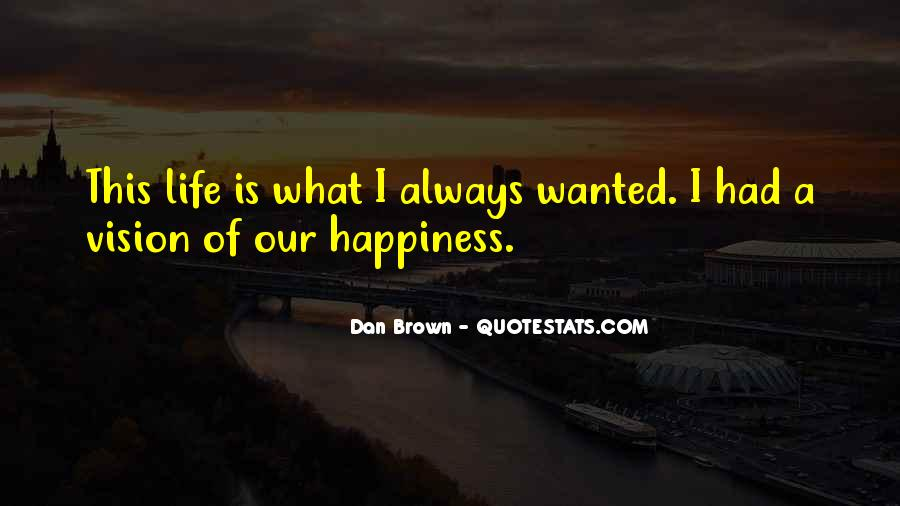 Quotes About Life Of Happiness #43426