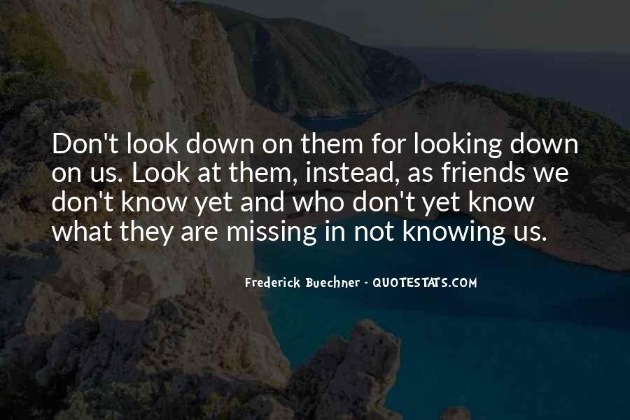 Quotes About Not Knowing What You're Missing #317395