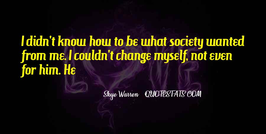 Quotes About I Didn't Change #315605