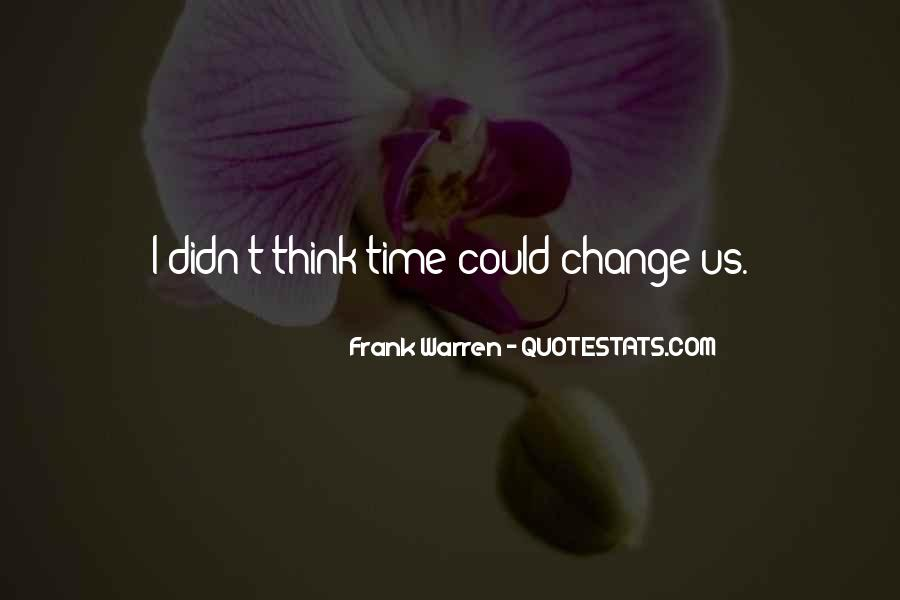 Quotes About I Didn't Change #424228