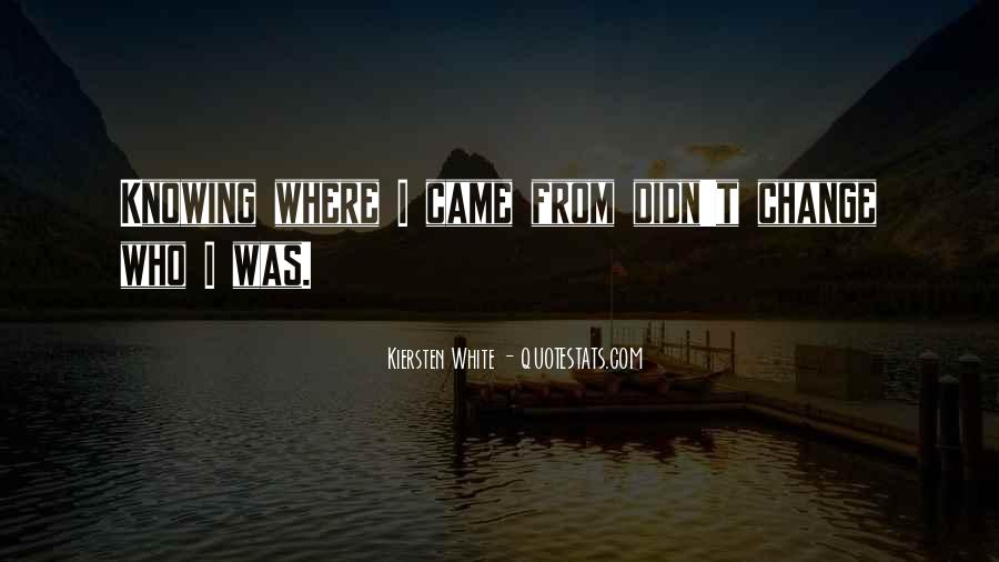 Quotes About I Didn't Change #502620