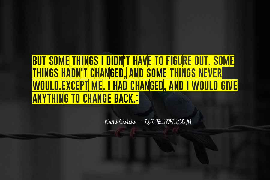 Quotes About I Didn't Change #546139