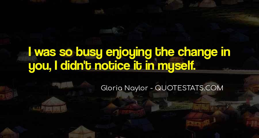 Quotes About I Didn't Change #744061