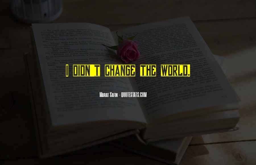 Quotes About I Didn't Change #822001