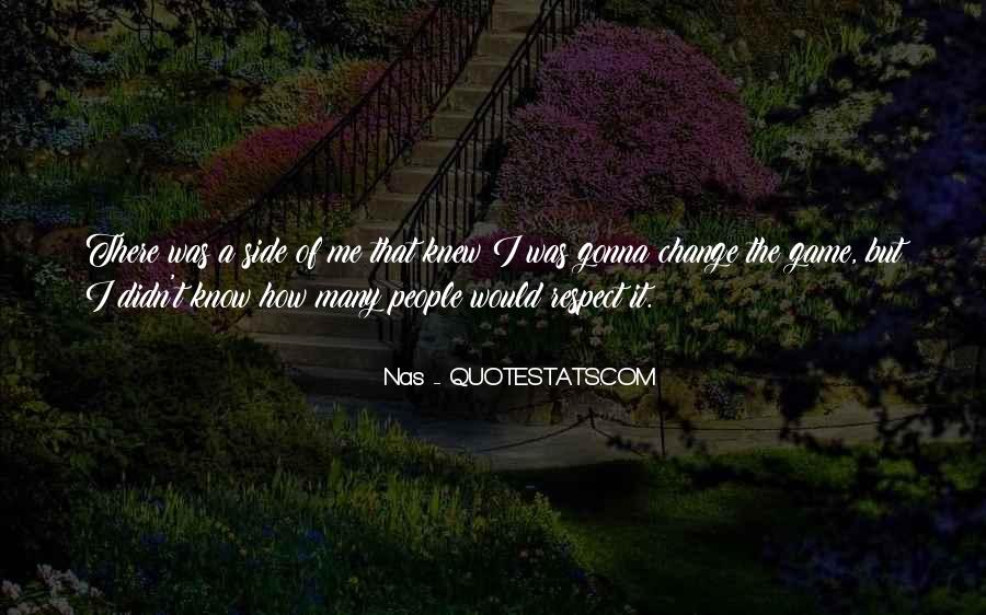 Quotes About I Didn't Change #870762