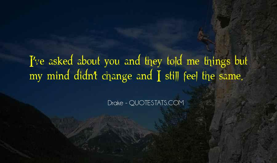 Quotes About I Didn't Change #931183