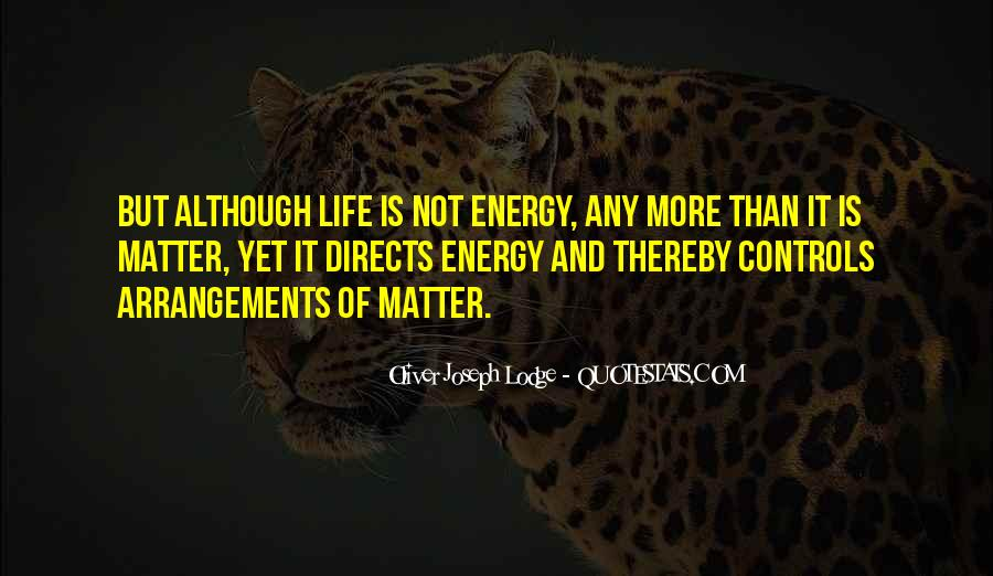 Quotes About Energy Of Life #307380