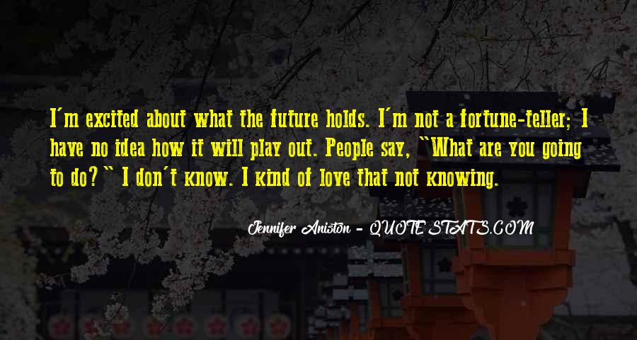 Quotes About Not Knowing What Your Future Holds #1315640