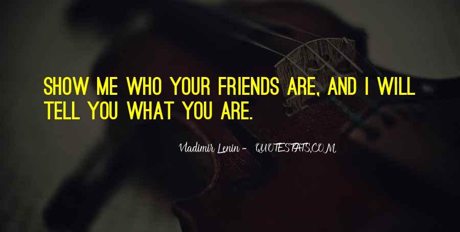 Quotes About Tell Me Who Your Friends Are #208550