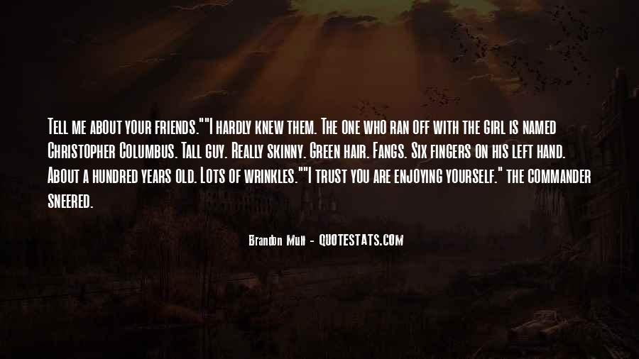 Quotes About Tell Me Who Your Friends Are #740817