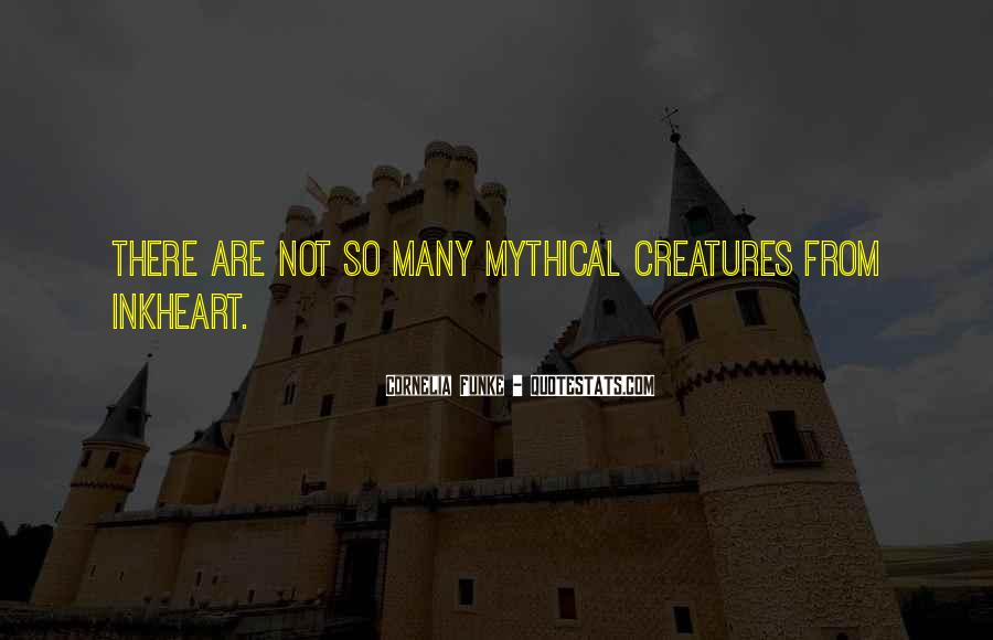 Quotes About Mythical Creatures #223584