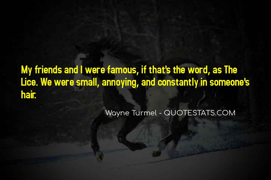 Quotes About Annoying Friends #338531