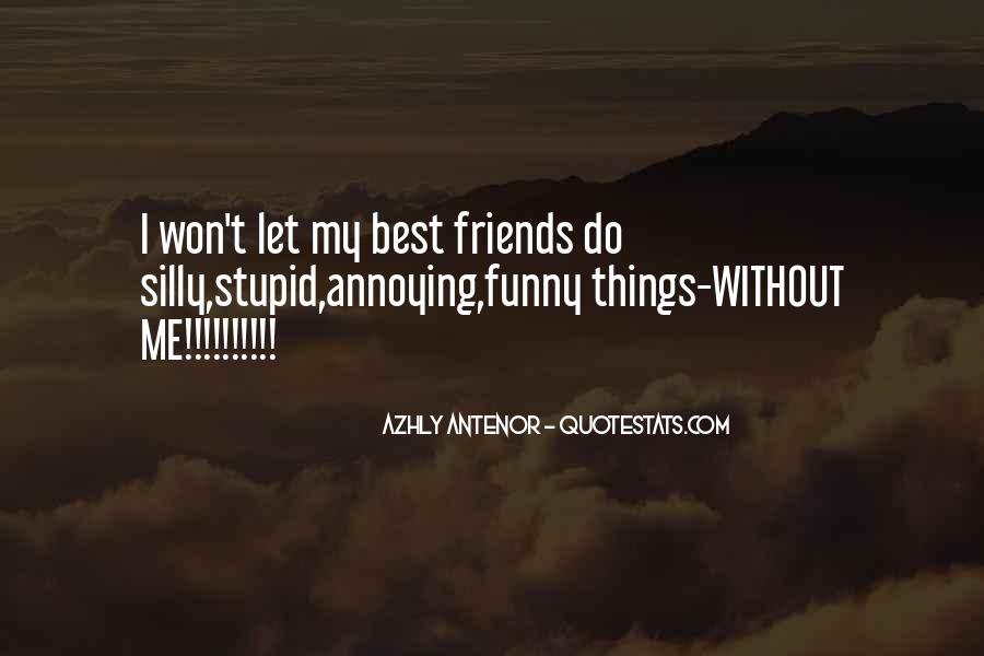 Quotes About Annoying Friends #957192