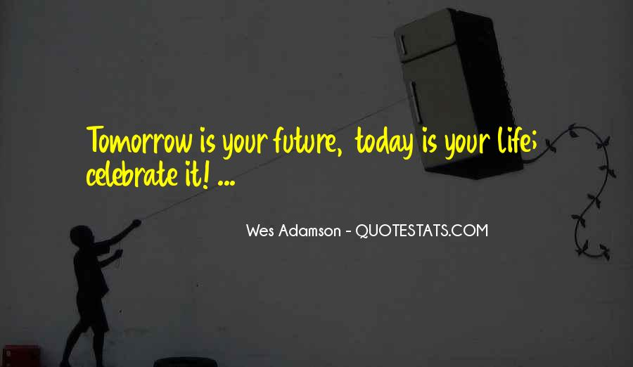 Quotes About Quotes Celebrate Today #259592