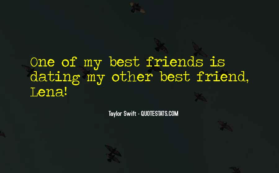 Quotes About Not Dating Your Best Friend #1536940