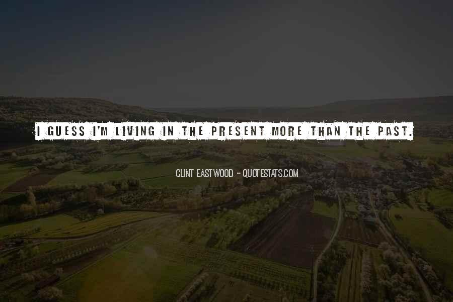 Quotes About Living In The Present Not The Past #118433