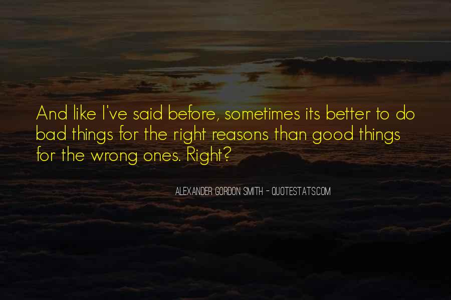 Quotes About Doing Bad Things For Good Reasons #433439