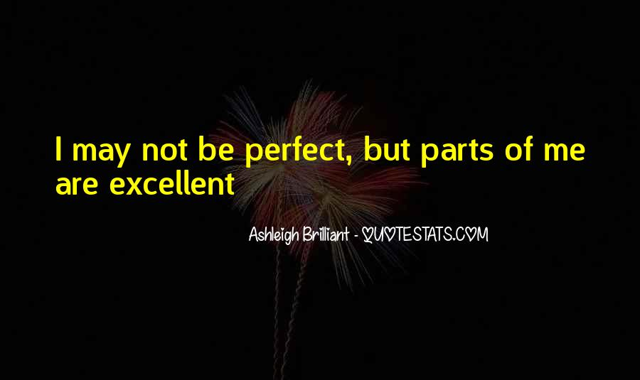 Quotes About May Not Be Perfect #1152726