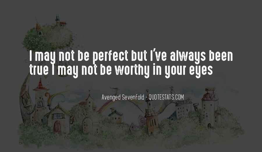 Quotes About May Not Be Perfect #1847017