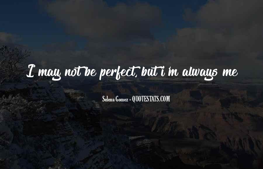 Quotes About May Not Be Perfect #503455