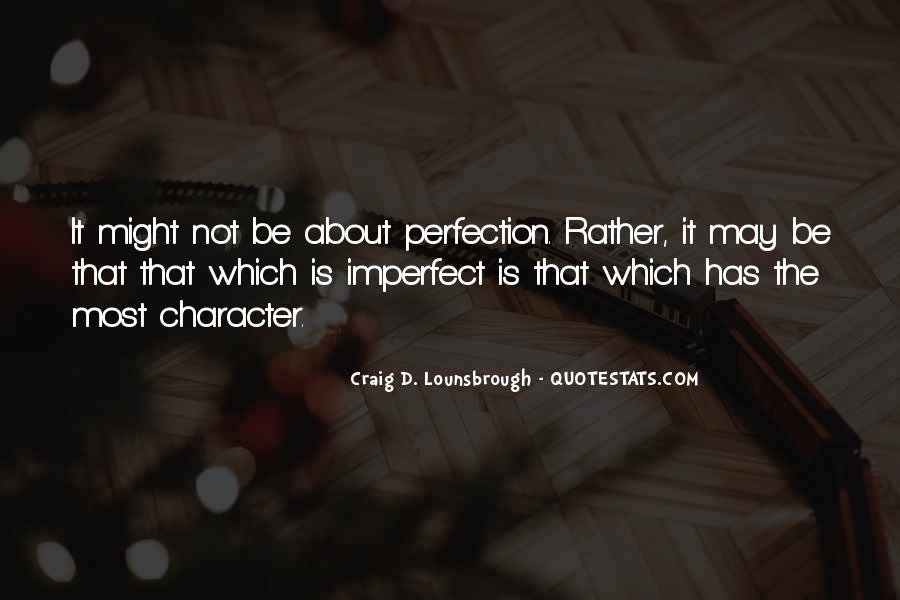 Quotes About May Not Be Perfect #902667