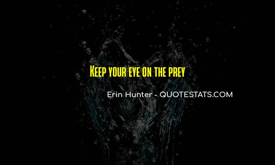 Quotes About The Hunter And Prey #1475538