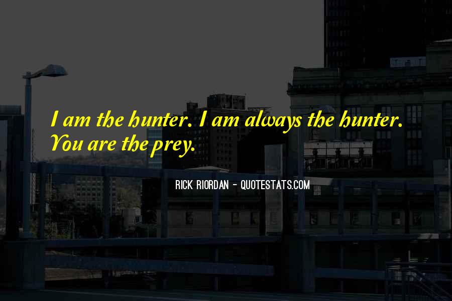 Quotes About The Hunter And Prey #1814122