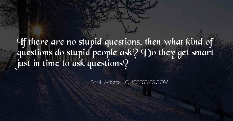 Quotes About No Stupid Questions #313034
