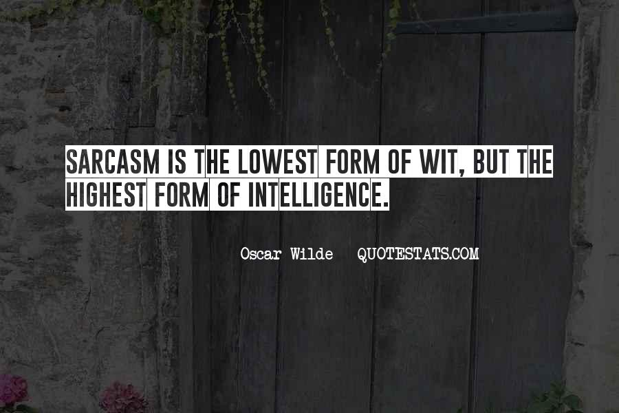 Quotes About Sarcasm Being The Lowest Form Of Wit #1779473