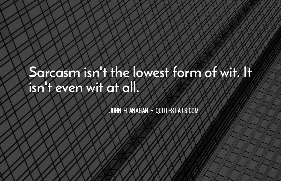 Quotes About Sarcasm Being The Lowest Form Of Wit #863725