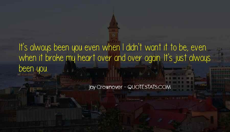 Quotes About U Broke My Heart #103533