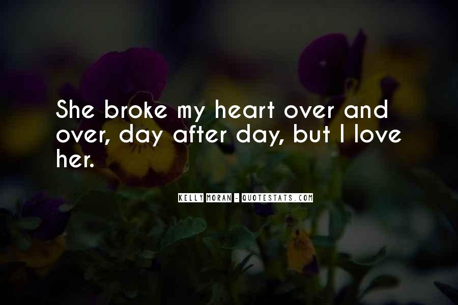 Quotes About U Broke My Heart #227278