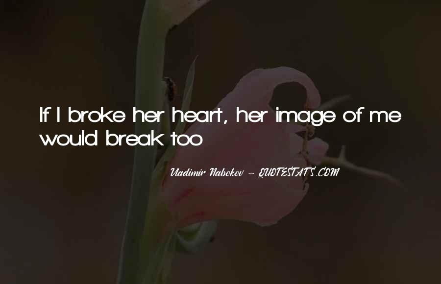 Quotes About U Broke My Heart #253734