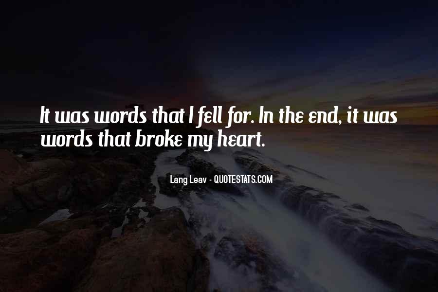Quotes About U Broke My Heart #7872