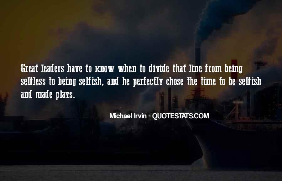 Quotes About Being Selfless And Selfish #1823425