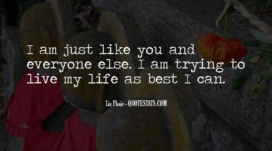 Quotes About Trying To Live Life #170383