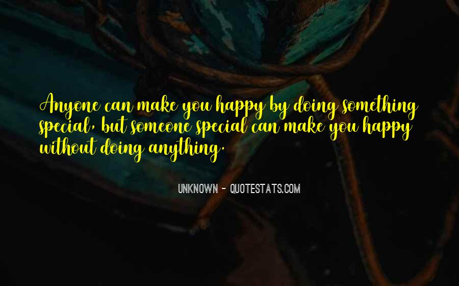 Quotes About Doing Anything To Make Someone Happy #339359