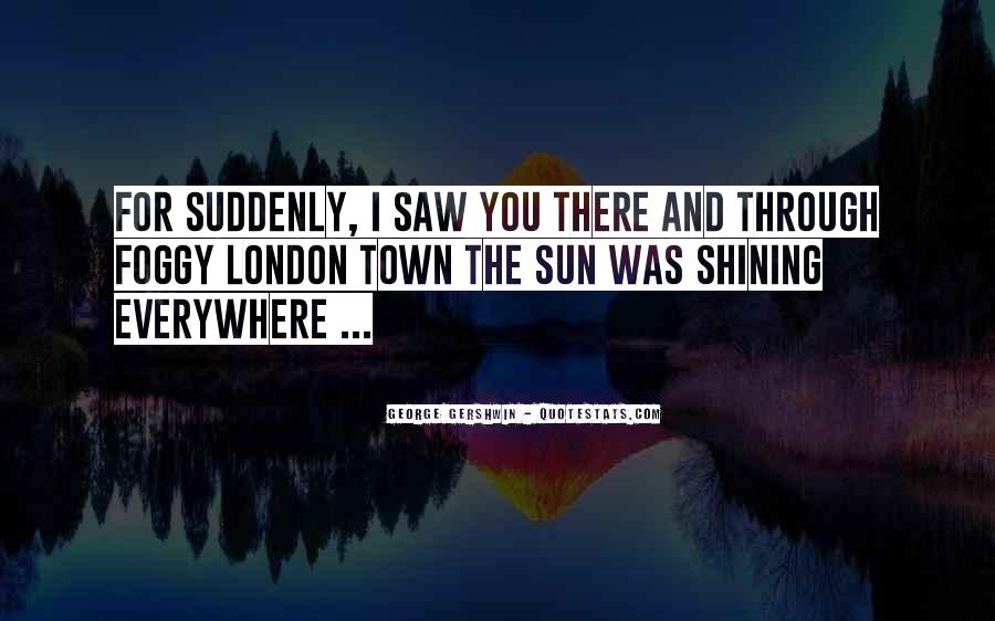 Quotes About Sun Shining Through #1490069