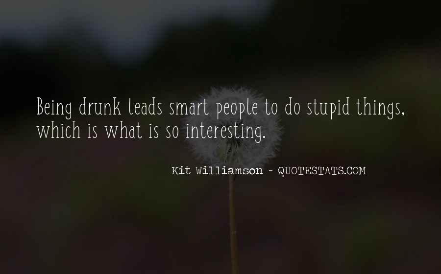 Quotes About Being Drunk And Stupid #1184099