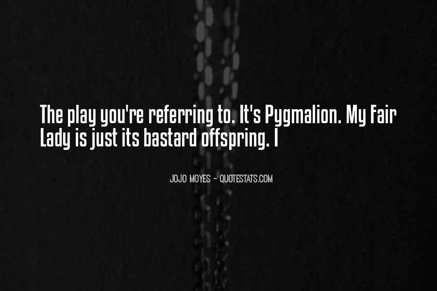 Quotes About Pygmalion #1735848