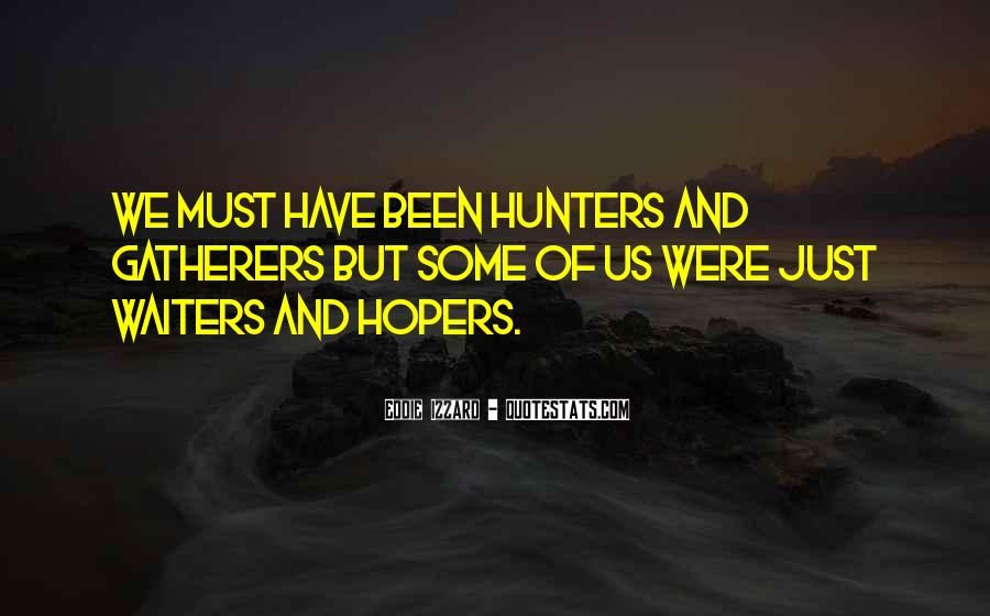 Quotes About Hunters And Gatherers #771712