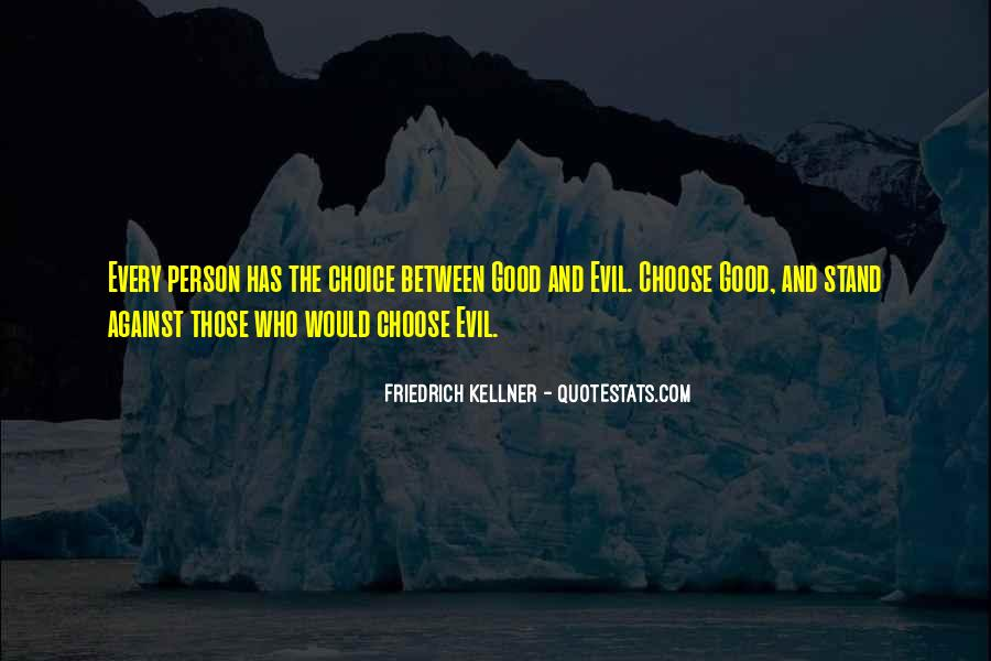 Quotes About The Choice Between Good And Evil #1239018