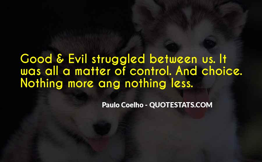 Quotes About The Choice Between Good And Evil #1525626