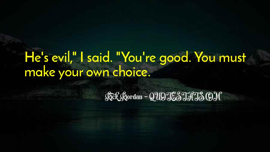 Quotes About The Choice Between Good And Evil #1584888