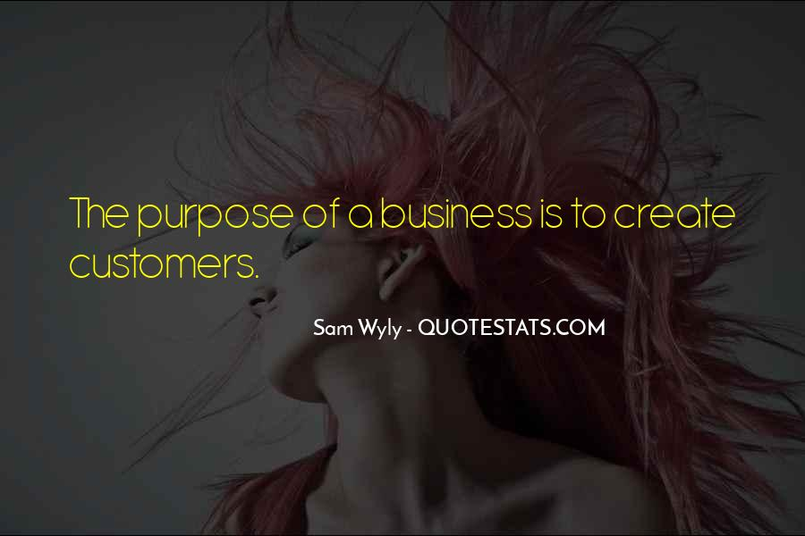 Quotes About The Purpose Of Business #706135