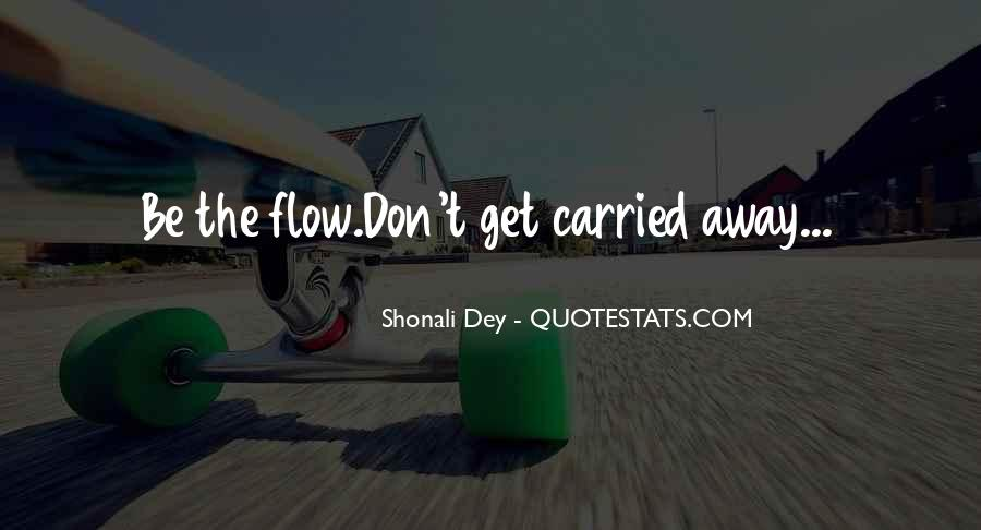 Quotes About Carried Away #344176