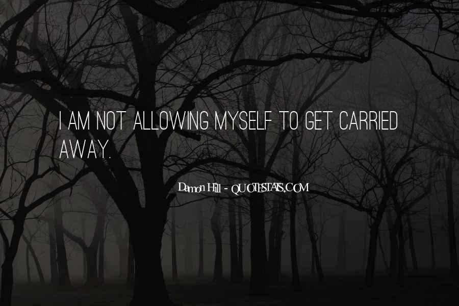Quotes About Carried Away #591902