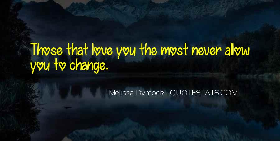 Quotes About How Love Can Change You #6329