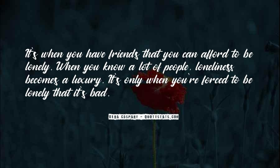 Quotes About No Having Friends #3746