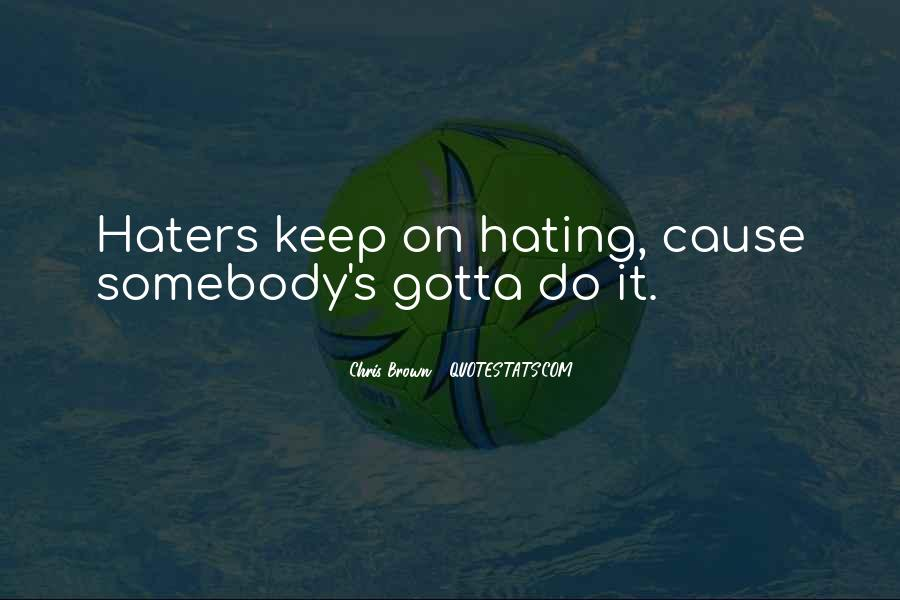 Quotes About Haters Hating On You #1507208